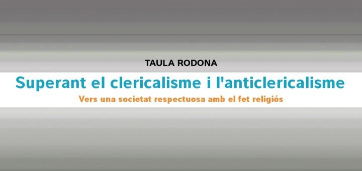 [VIDEO] Taula Rodona: Superant el clericalisme i l'anticlericalisme